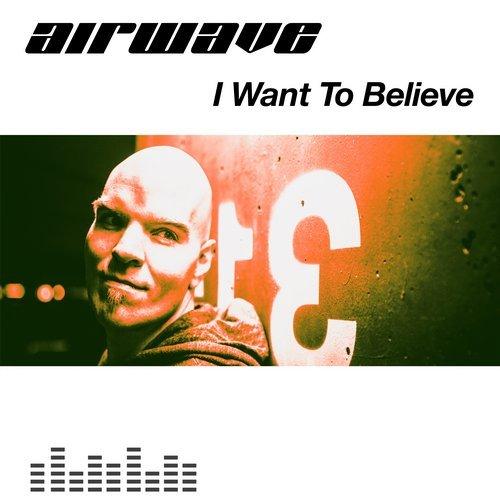 Airwave – I Want To Believe (Original Release 2004 Music Worx)